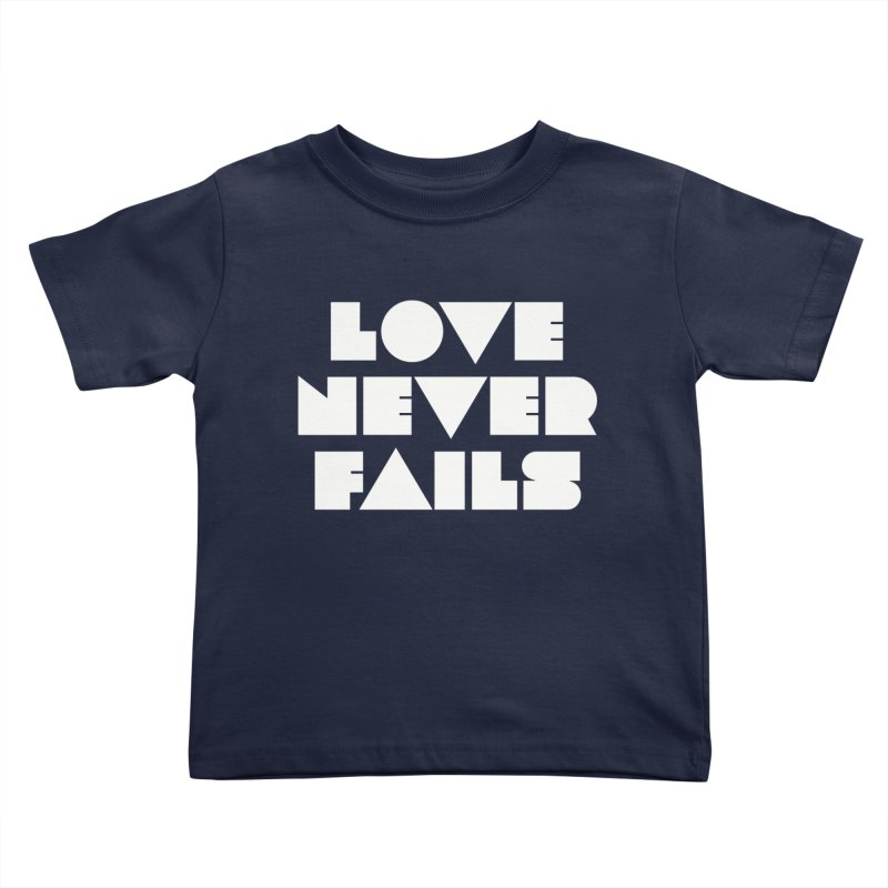 LOVE NEVER FAILS Kids Toddler T-Shirt by Church at Hampton Roads Apparel