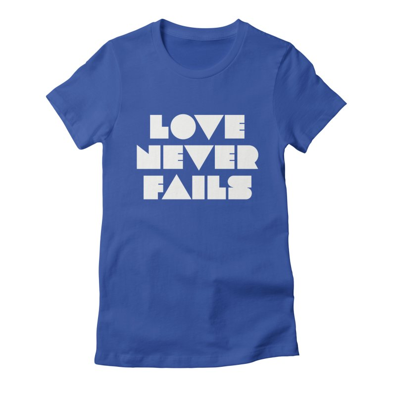 LOVE NEVER FAILS Women's Fitted T-Shirt by Church at Hampton Roads Apparel