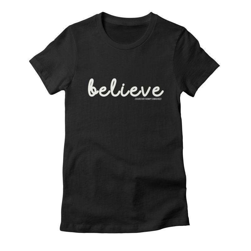 BELIEVE CHR NEW Women's Fitted T-Shirt by Church at Hampton Roads Apparel