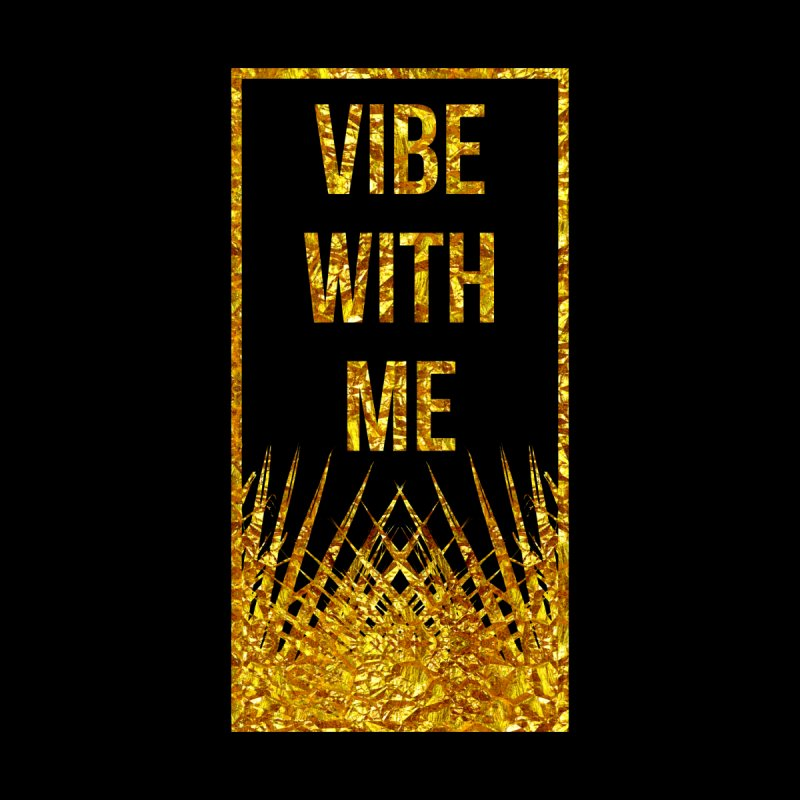 Vibe With Me None  by chriscoffincreations