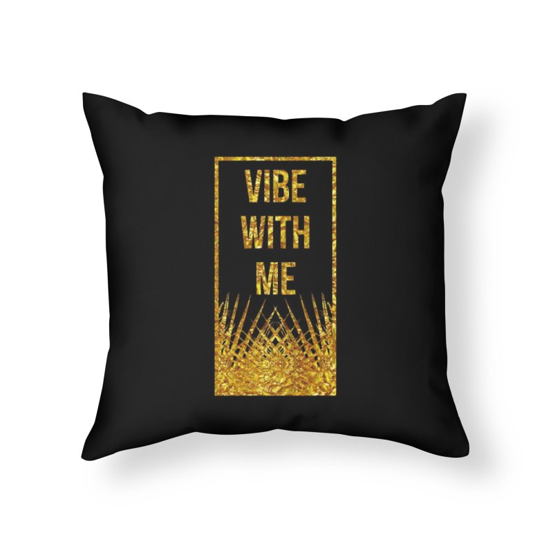 Vibe With Me Home Throw Pillow by chriscoffincreations
