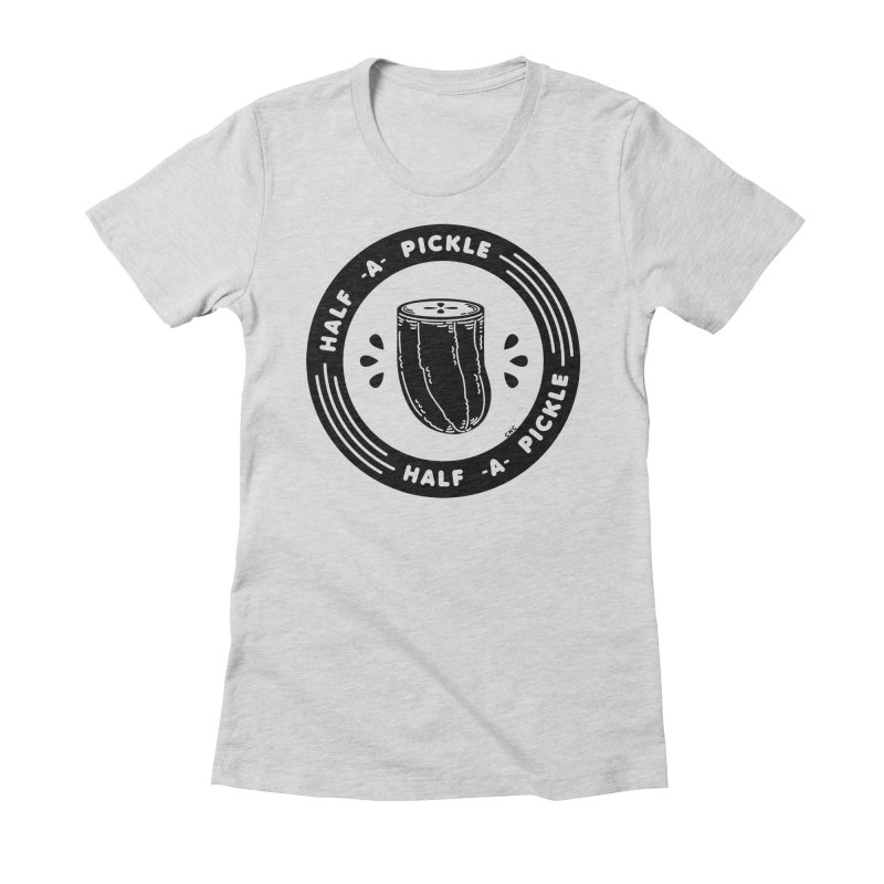 Half A Pickle Women's Fitted T-Shirt by Chris Crammer