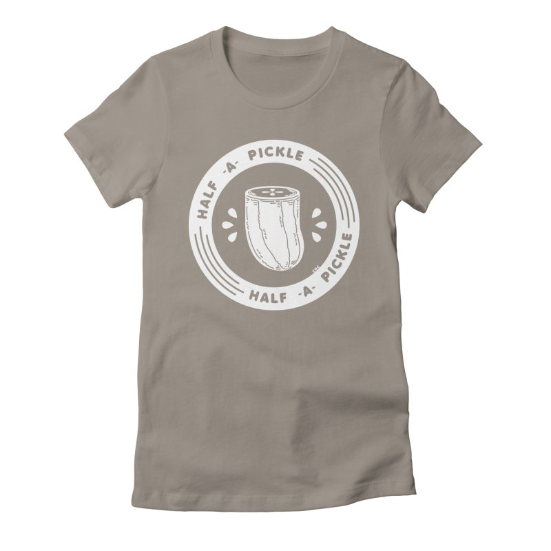 Half A Pickle Women's Fitted T-Shirt by chriscrammer's Artist Shop