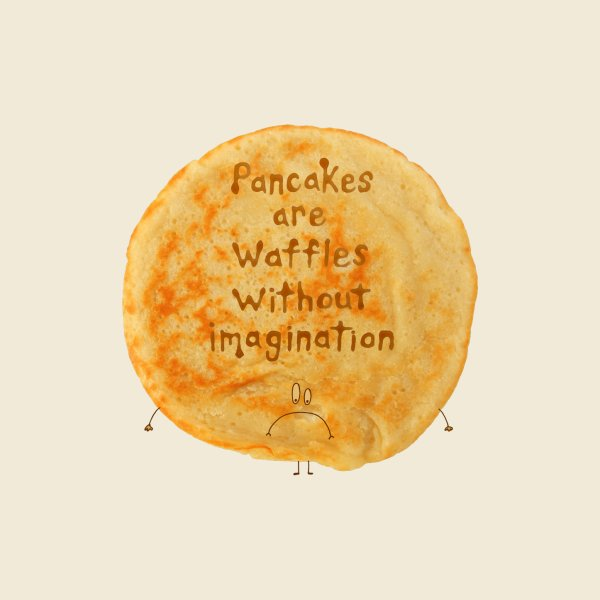 image for Pancakes are waffles without imagination