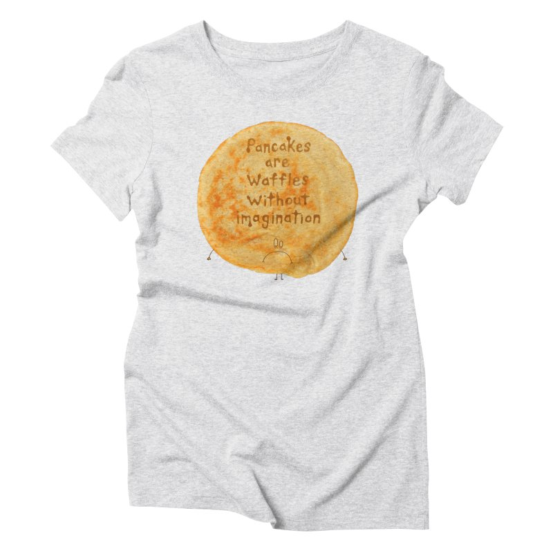Pancakes are waffles without imagination Women's Triblend T-Shirt by Christinah