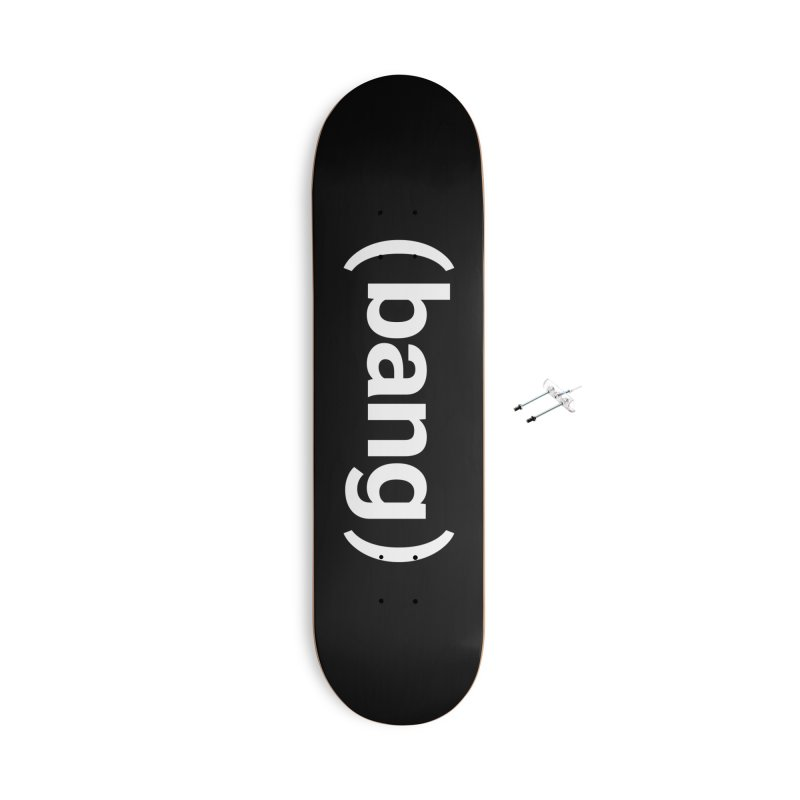 (Bang) Accessories Skateboard by Christy Claymore Shop