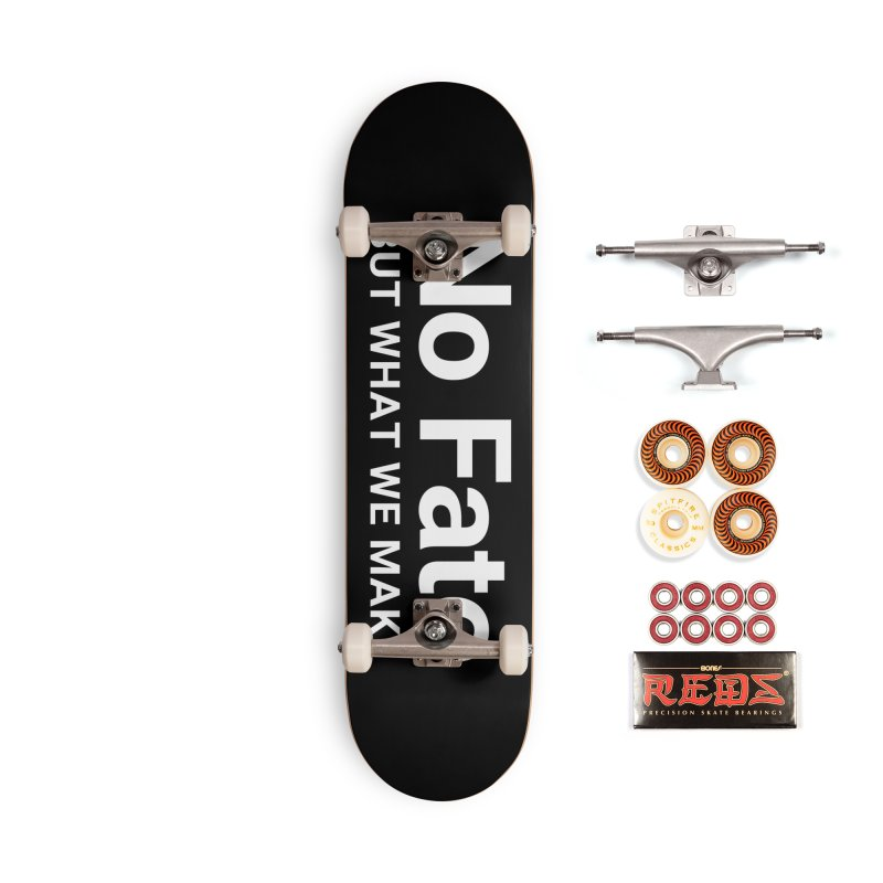 No Fate But What We Make Accessories Skateboard by Christy Claymore Shop