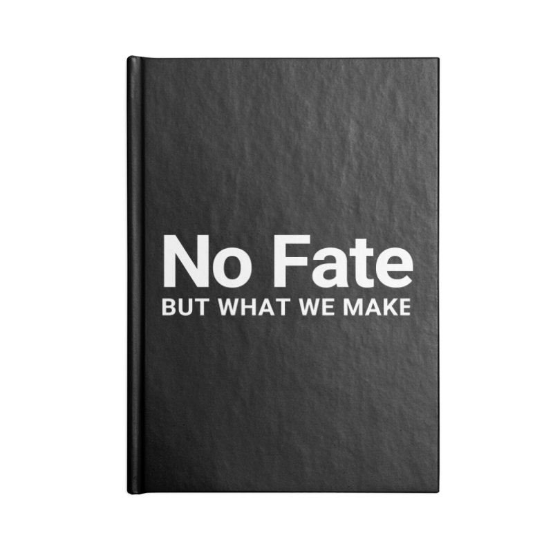 No Fate But What We Make Accessories Notebook by Christy Claymore Shop
