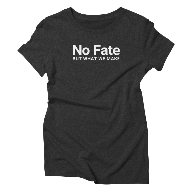 No Fate But What We Make Women's T-Shirt by Christy Claymore Shop