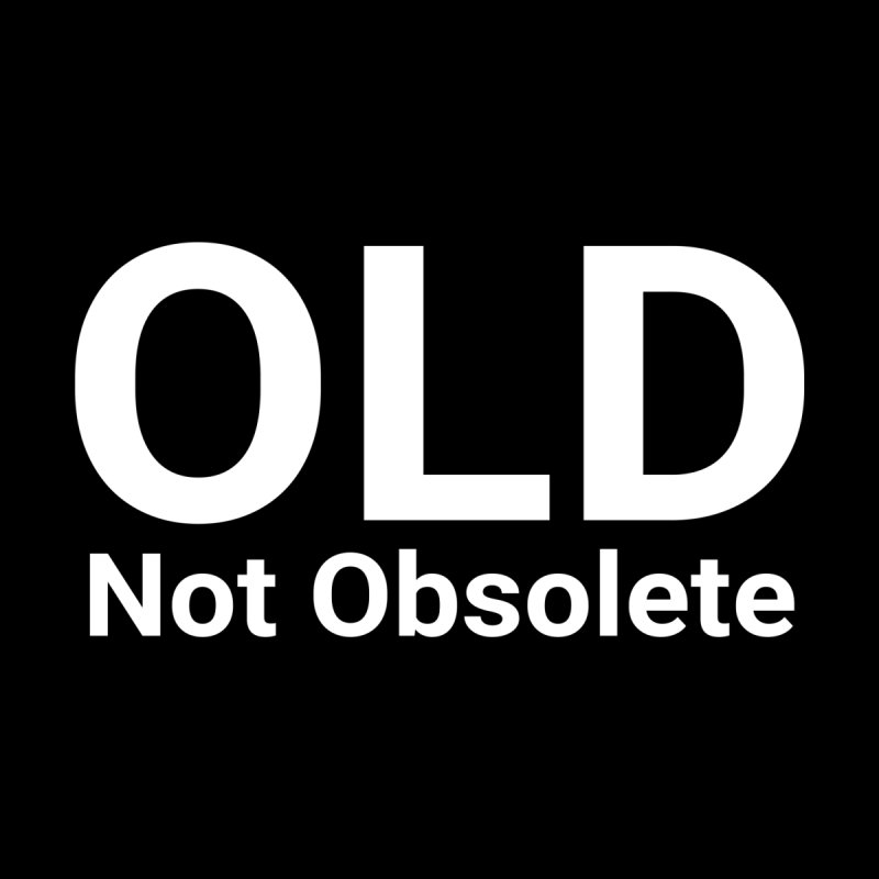 Old Not Obsolete Men's T-Shirt by Christy Claymore Shop