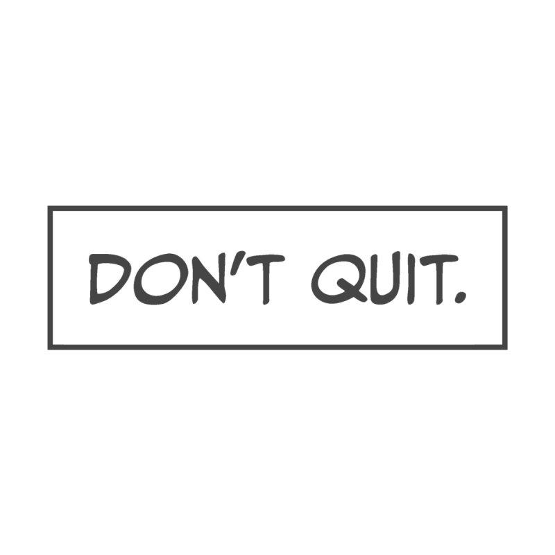 Don't Quit Men's T-Shirt by Chris Williams' Artist Shop
