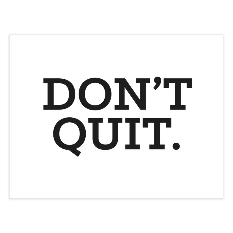 Don't Quit (serif) Home Fine Art Print by Chris Williams' Artist Shop