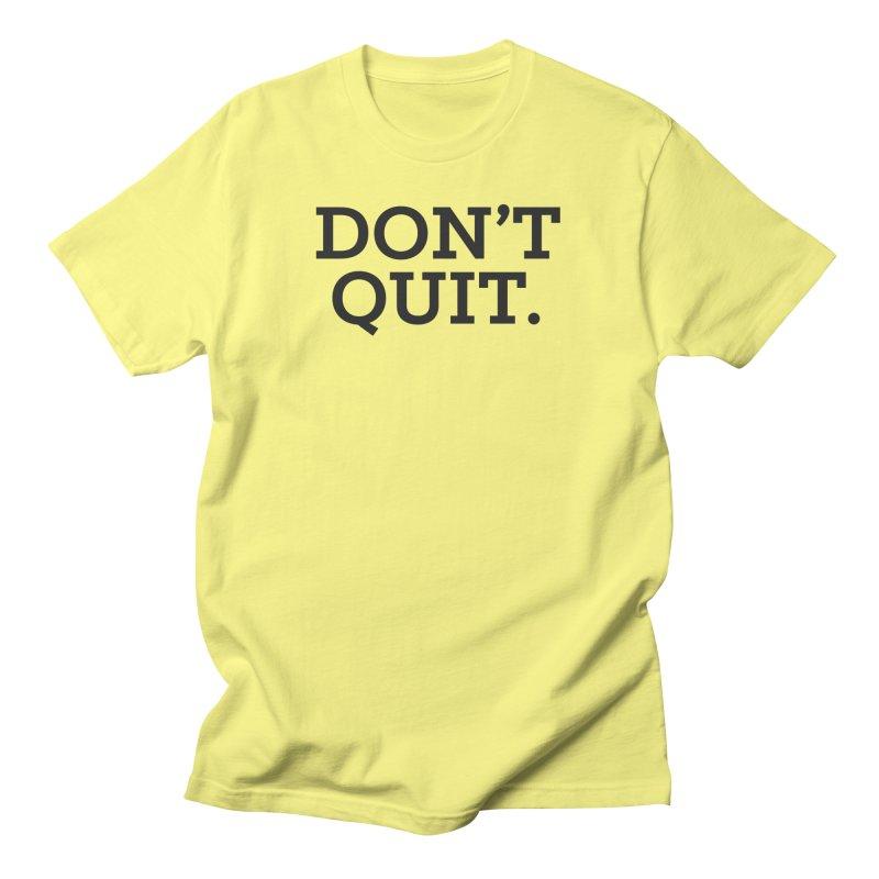 Don't Quit (serif) Men's T-Shirt by Chris Williams' Artist Shop