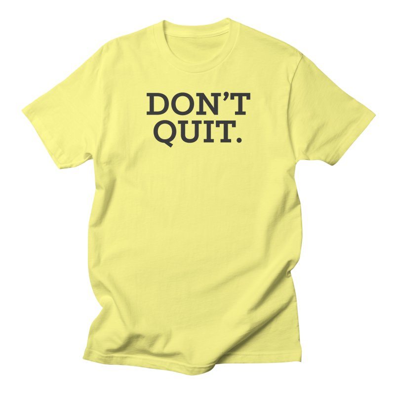 Don't Quit (serif) Men's T-Shirt by Chris Williams' Artist Shop