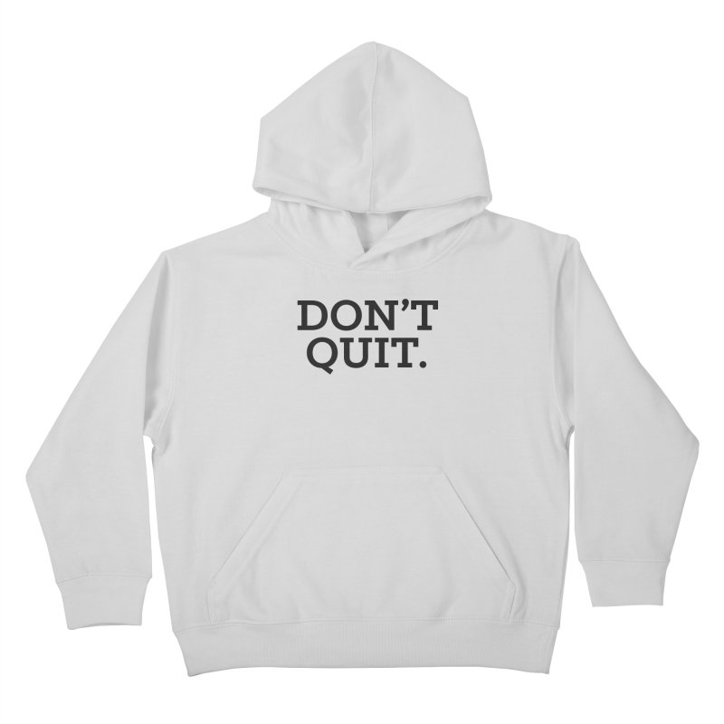 Don't Quit (serif) Kids Pullover Hoody by Chris Williams' Artist Shop