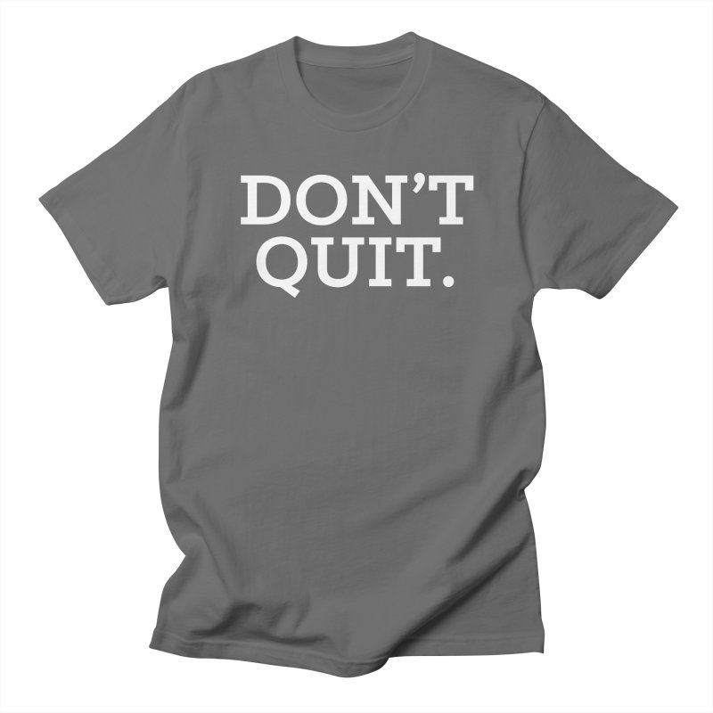 Don't Quit (serif/reversed) Men's T-Shirt by Chris Williams' Artist Shop