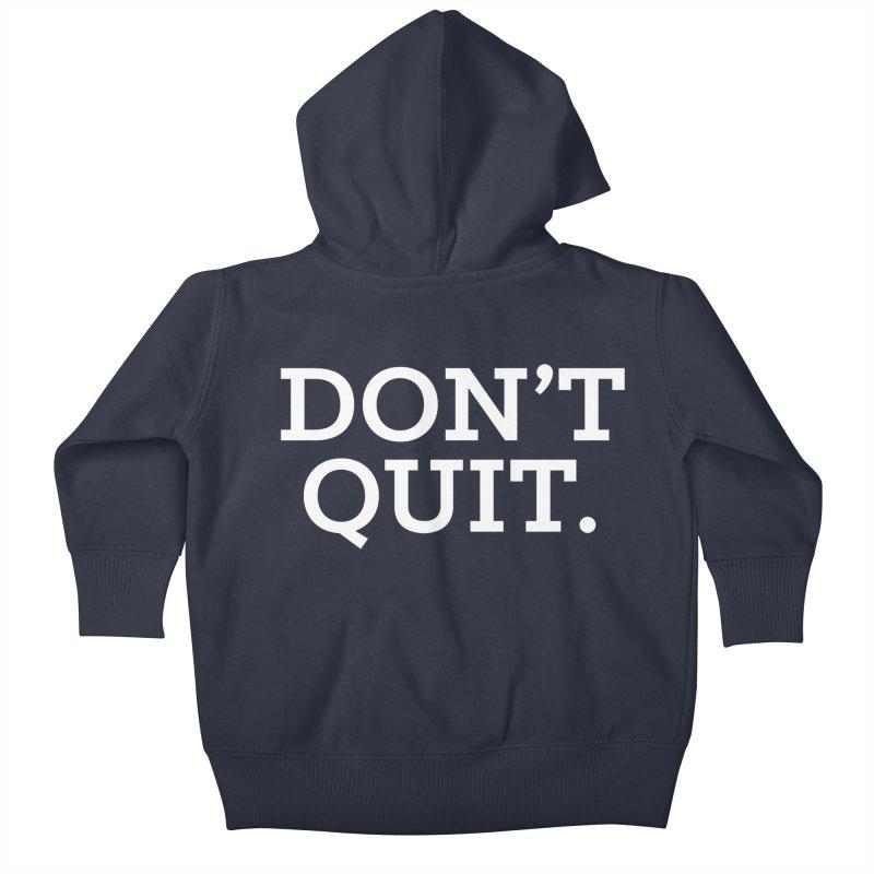 Don't Quit (serif/reversed) Kids Baby Zip-Up Hoody by Chris Williams' Artist Shop