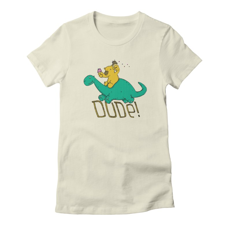 Dude! Women's  by Chris Williams' Artist Shop