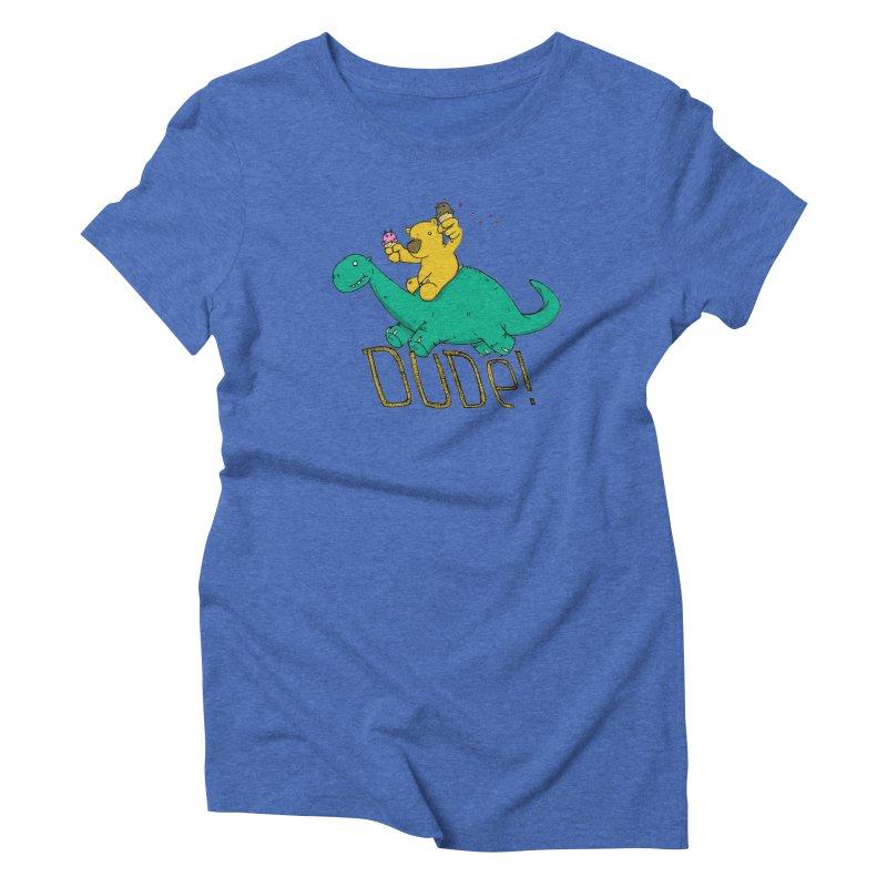 Dude! Women's Triblend T-Shirt by Chris Williams' Artist Shop