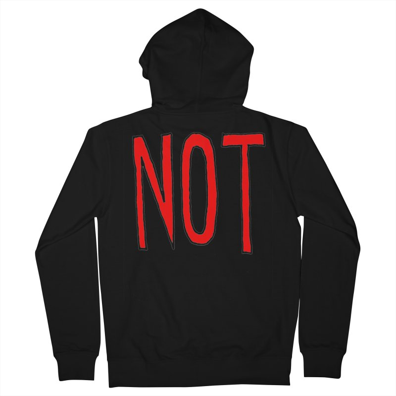 NOT Men's Zip-Up Hoody by Chuck McCarthy's Artist Shop