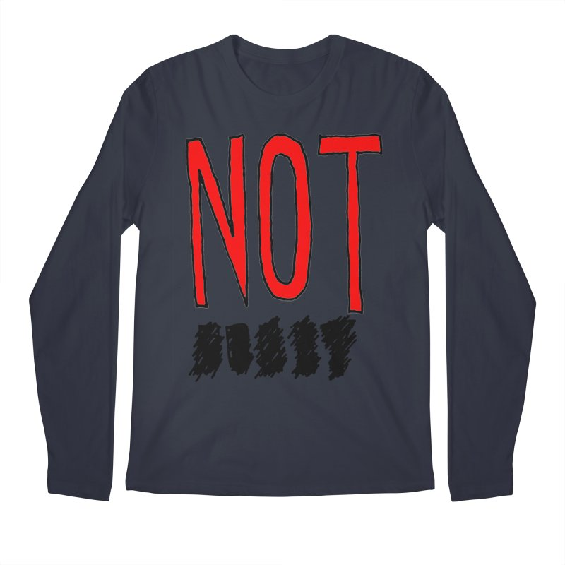 NOT Men's Longsleeve T-Shirt by Chuck McCarthy's Artist Shop