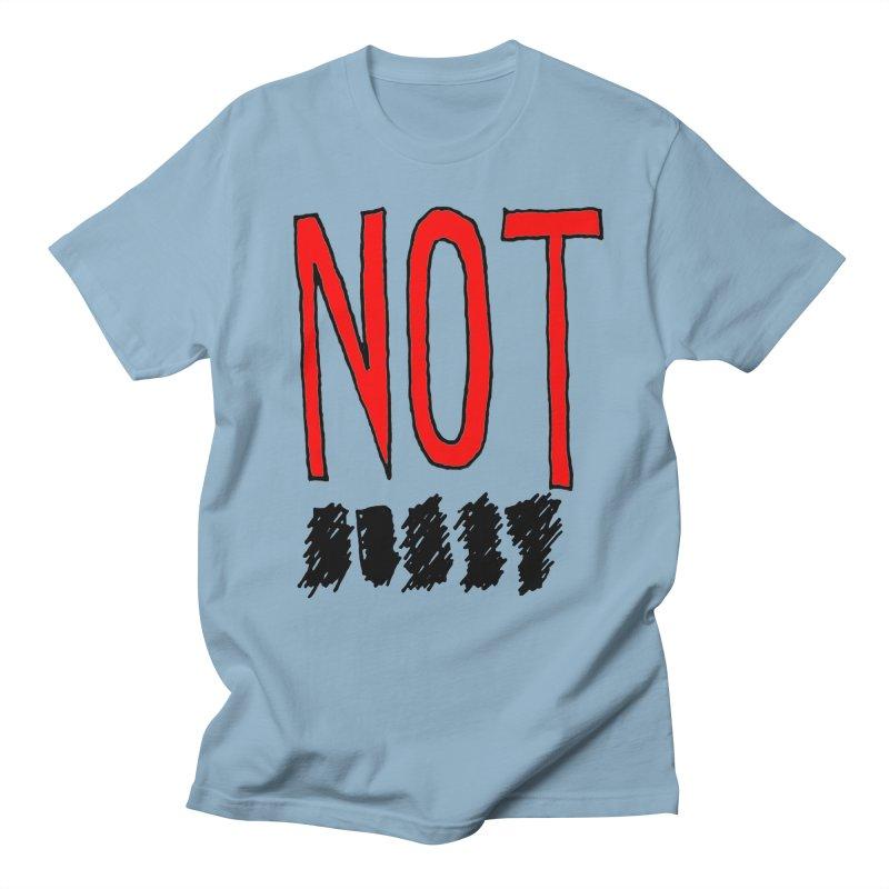 NOT Women's Unisex T-Shirt by Chuck McCarthy's Artist Shop
