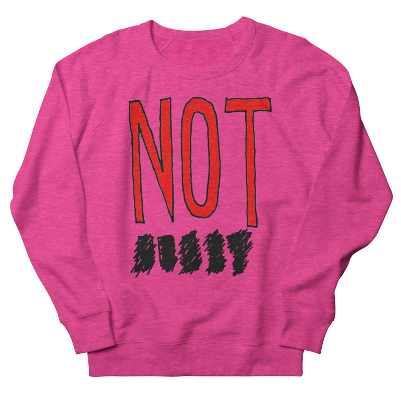 NOT Women's Sweatshirt by Chuck McCarthy's Artist Shop