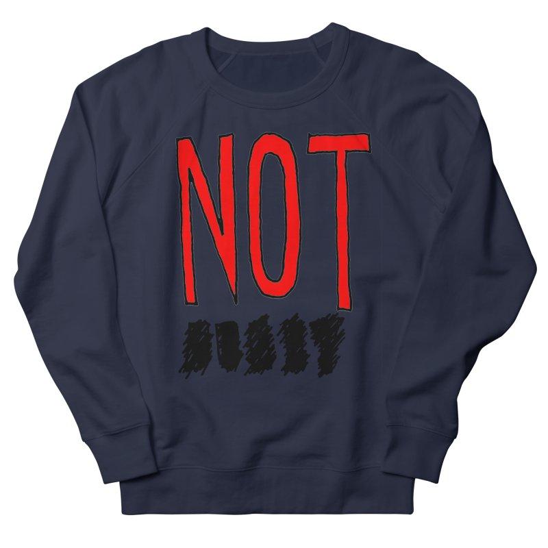NOT Women's French Terry Sweatshirt by Chuck McCarthy's Artist Shop