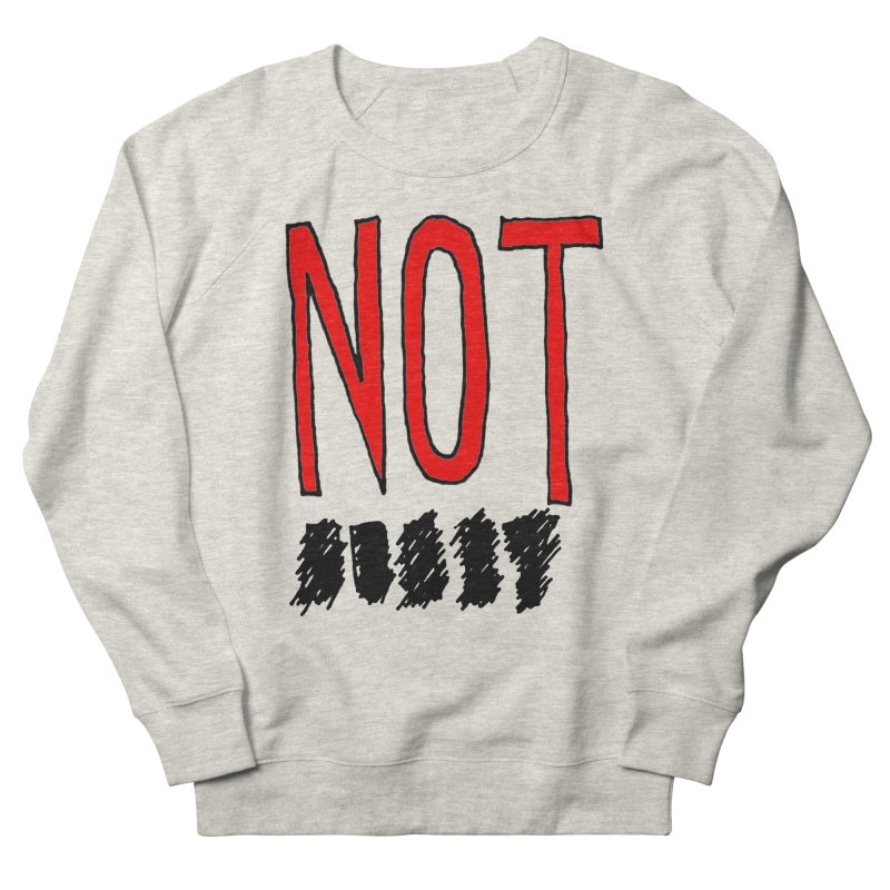 NOT Women's French Terry Sweatshirt by Chuck McCarthy's Artist Shop