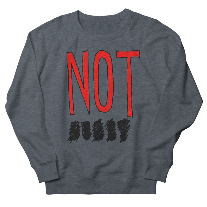 NOT Men's French Terry Sweatshirt by Chuck McCarthy's Artist Shop
