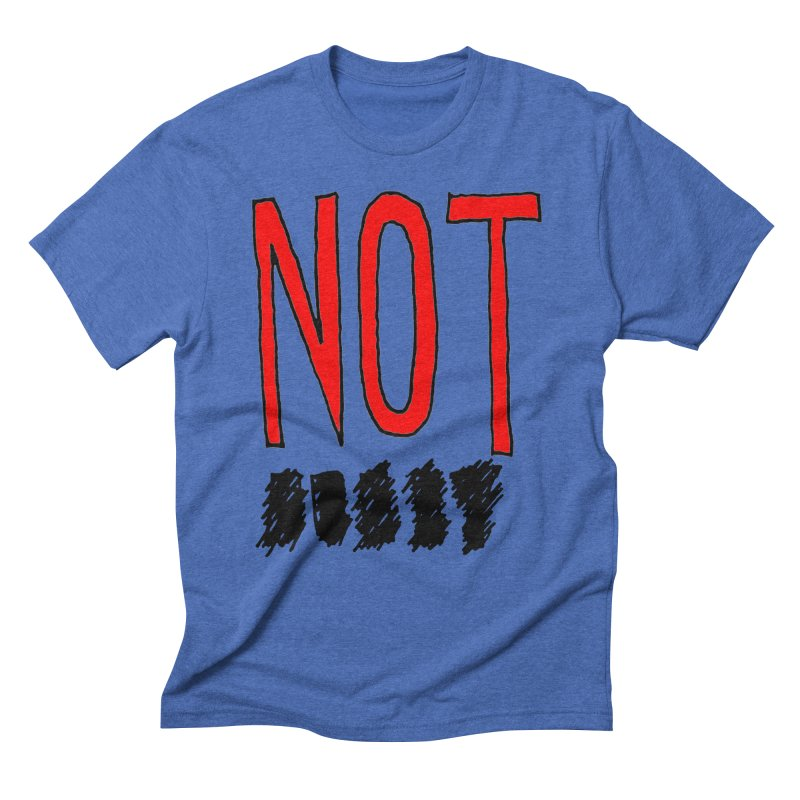 NOT Men's Triblend T-Shirt by Chuck McCarthy's Artist Shop