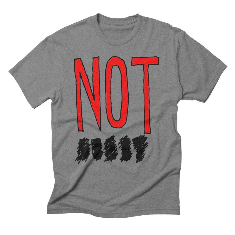 NOT Men's Triblend T-Shirt by Chuck McCarthy's Artist Shop
