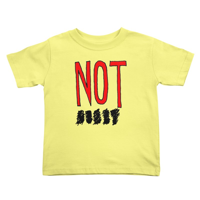 NOT Kids Toddler T-Shirt by Chuck McCarthy's Artist Shop