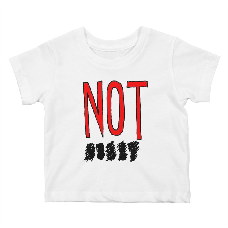 NOT Kids Baby T-Shirt by Chuck McCarthy's Artist Shop