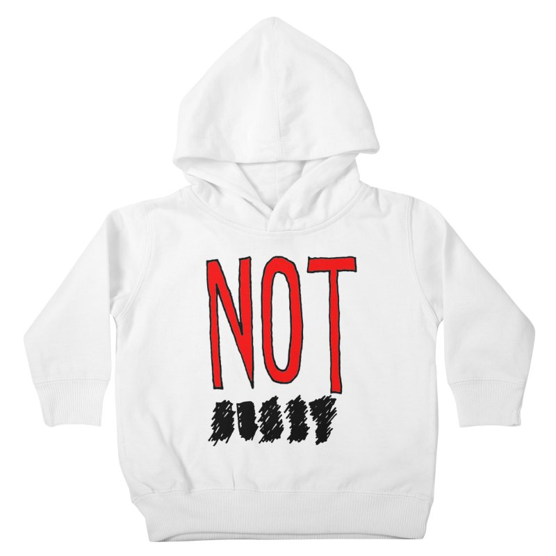 NOT Kids Toddler Pullover Hoody by Chuck McCarthy's Artist Shop