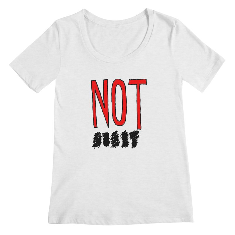 NOT Women's Regular Scoop Neck by Chuck McCarthy's Artist Shop