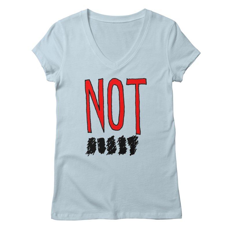 NOT Women's V-Neck by Chuck McCarthy's Artist Shop