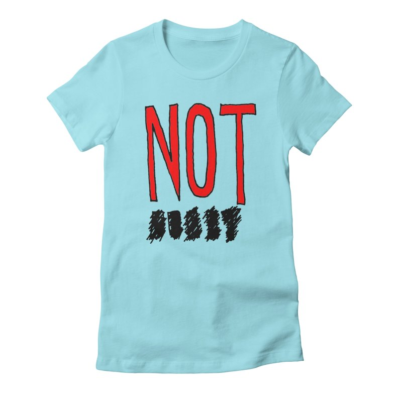 NOT Women's Fitted T-Shirt by Chuck McCarthy's Artist Shop