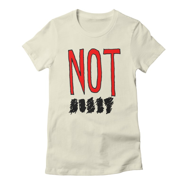 NOT Women's Fitted T-Shirt by Chuck McCarthy's Artist Shop
