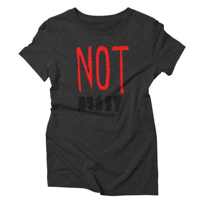 NOT Women's Triblend T-shirt by Chuck McCarthy's Artist Shop