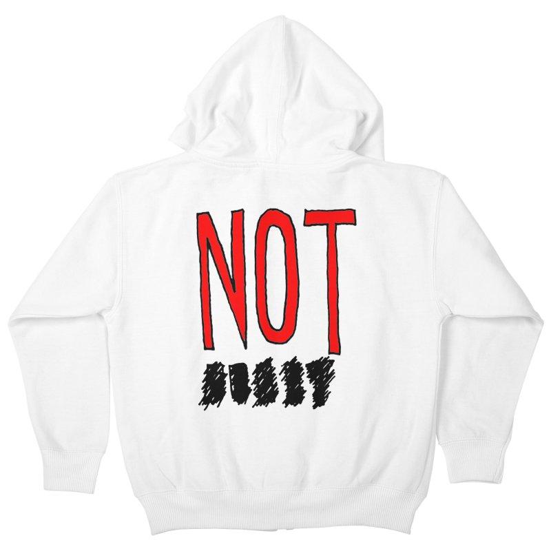 NOT Kids Zip-Up Hoody by Chuck McCarthy's Artist Shop