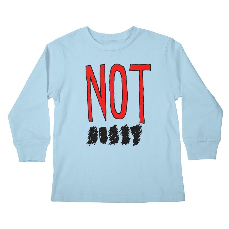 NOT Kids Longsleeve T-Shirt by Chuck McCarthy's Artist Shop