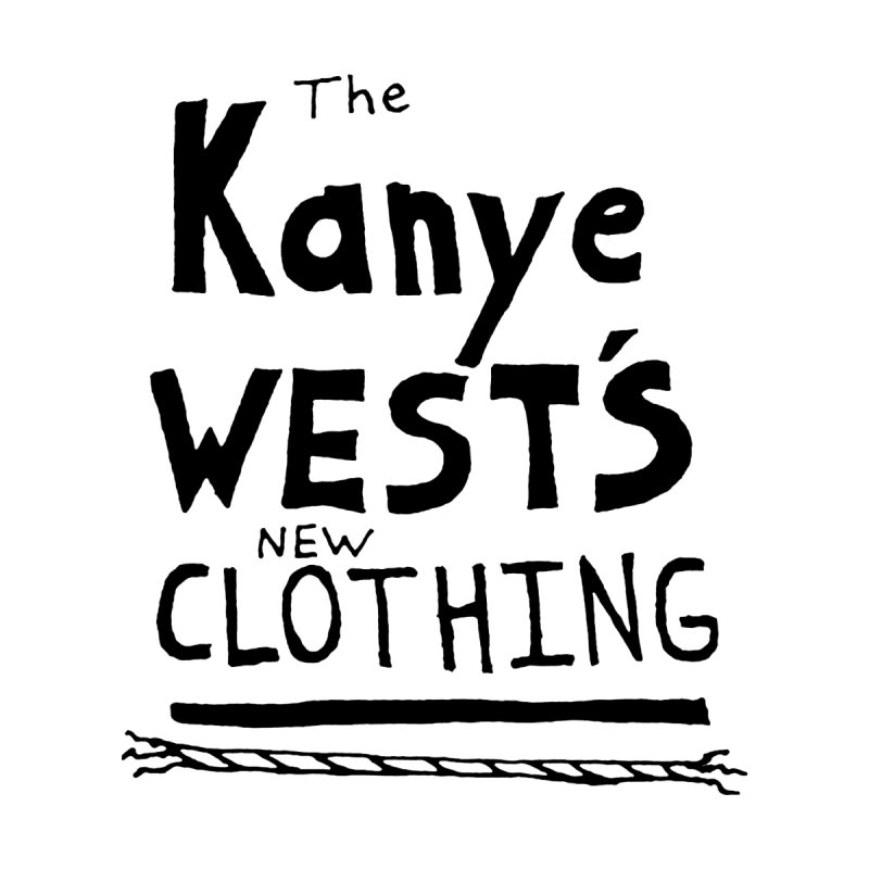 The Kanye West's New Clothing None  by Chuck McCarthy's Artist Shop