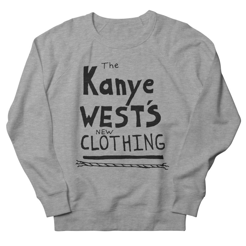 The Kanye West's New Clothing Women's French Terry Sweatshirt by Chuck McCarthy's Artist Shop
