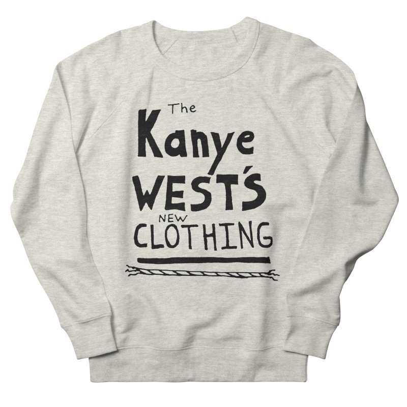 The Kanye West's New Clothing Women's Sweatshirt by Chuck McCarthy's Artist Shop