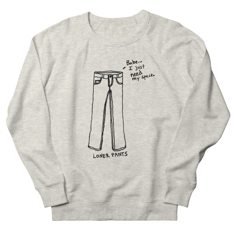 Loner Pants Women's French Terry Sweatshirt by Chuck McCarthy's Artist Shop
