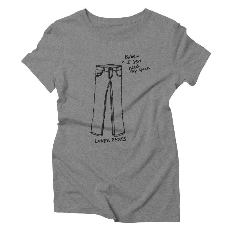Loner Pants Women's Triblend T-shirt by Chuck McCarthy's Artist Shop