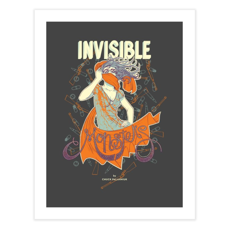 Invisible Monsters Home Fine Art Print by The Official ChuckPalahniuk.net Shop