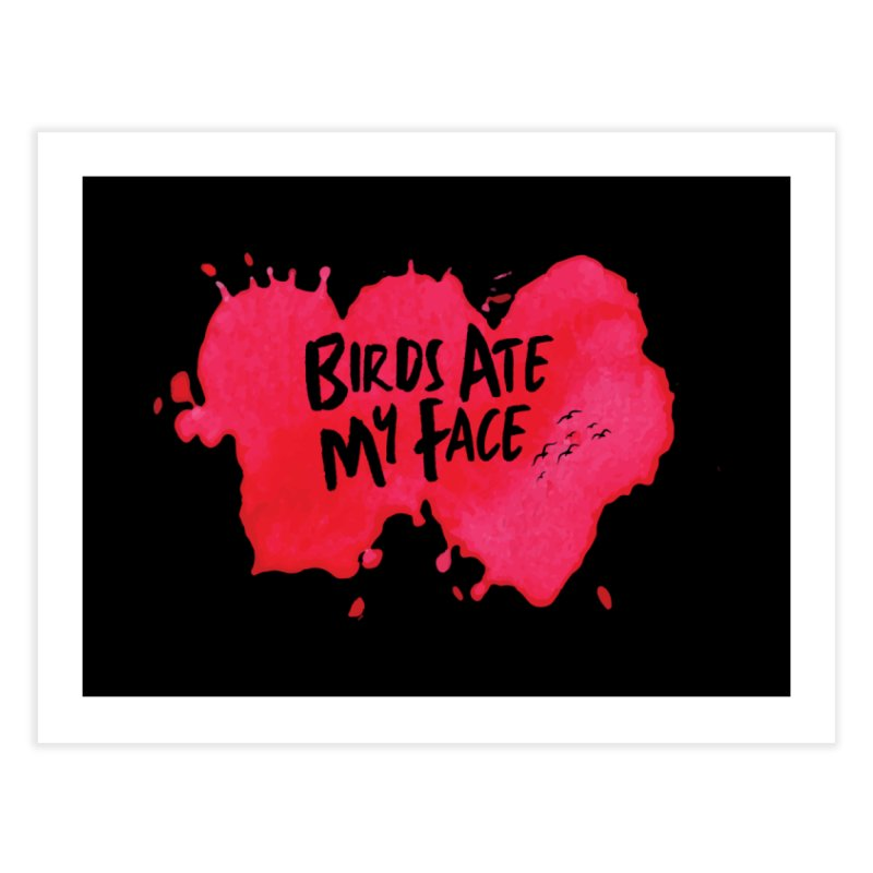 Birds Ate My Face Home Fine Art Print by The Official ChuckPalahniuk.net Shop