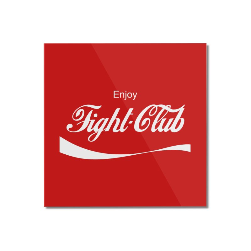 Enjoy Fight Club Home Mounted Acrylic Print by The Official ChuckPalahniuk.net Shop